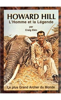 "Book ""The Man and the Legend HOWARD HILL"" by Craig Ekin. - Ulysses archery - equipment - accessorie -"