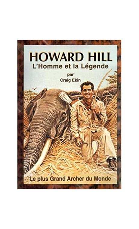 """Libro """"El hombre y la leyenda HOWARD HILL"""" de Craig Ekin. - ARQUERÍA DE ULYSSE - ULISES CON ARCO"""